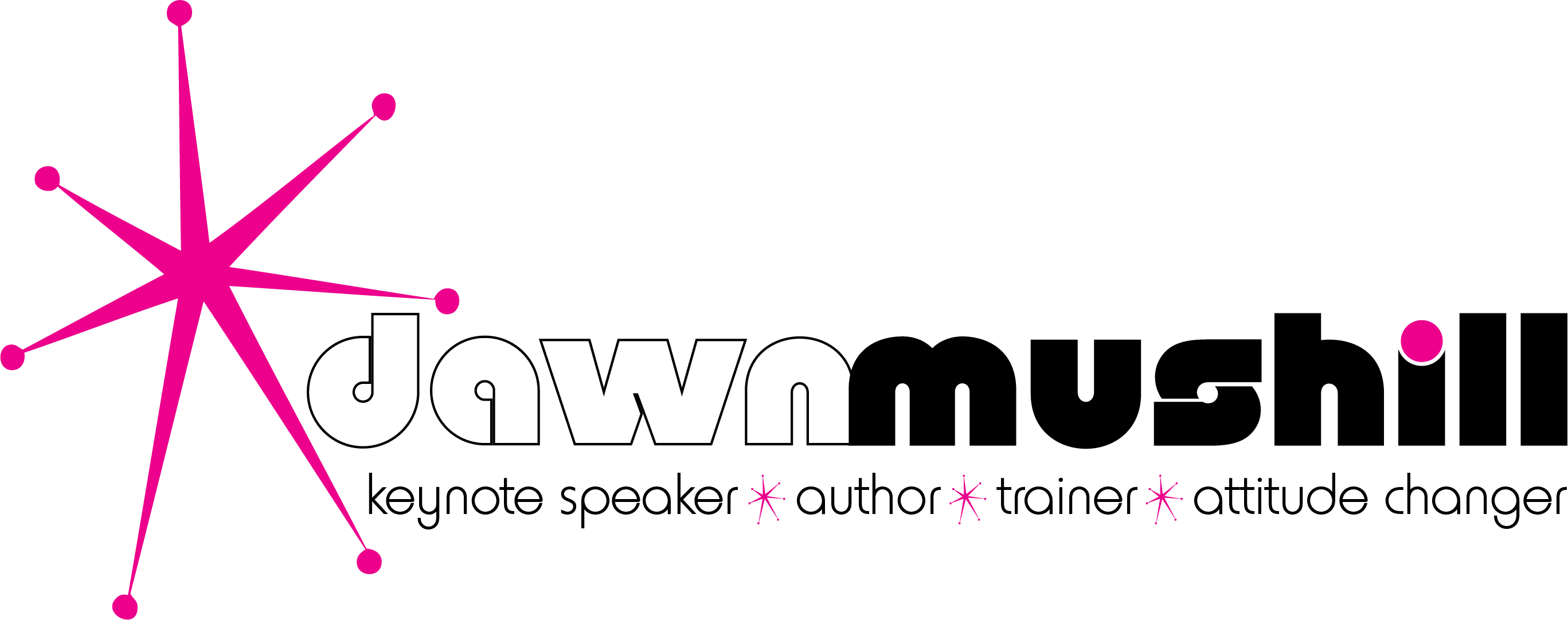 Dawn Mushill- Keynote Speaker, Author, Trainer, Attitude Changer